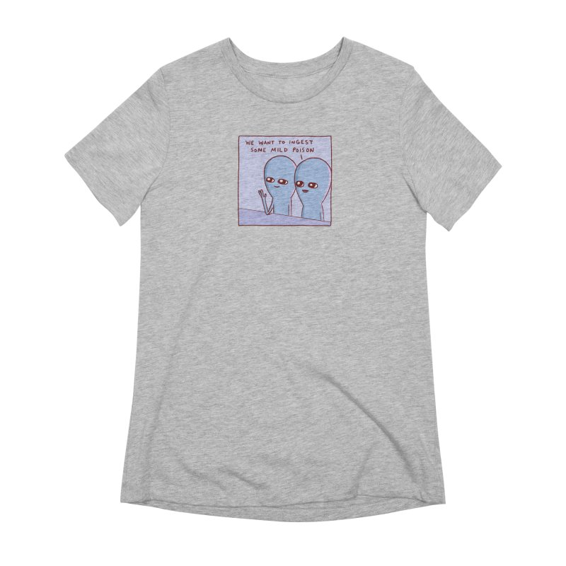 STRANGE PLANET SPECIAL PRODUCT: WE WANT TO INGEST SOME MILD POISON Women's T-Shirt by Nathan W Pyle