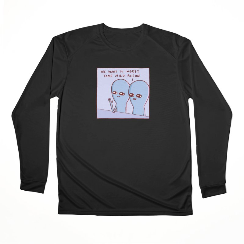 STRANGE PLANET SPECIAL PRODUCT: WE WANT TO INGEST SOME MILD POISON Women's Performance Unisex Longsleeve T-Shirt by Nathan W Pyle