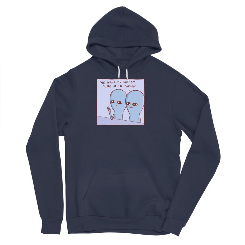 STRANGE PLANET SPECIAL PRODUCT: WE WANT TO INGEST SOME MILD POISON Men's Sponge Fleece Pullover Hoody by Nathan W Pyle