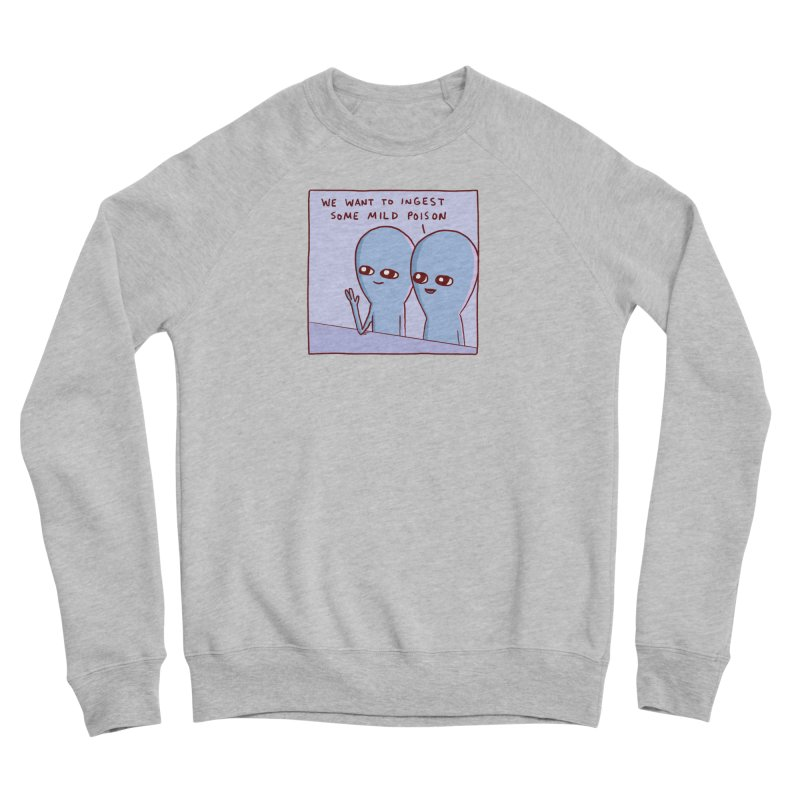 STRANGE PLANET SPECIAL PRODUCT: WE WANT TO INGEST SOME MILD POISON Women's Sponge Fleece Sweatshirt by Nathan W Pyle