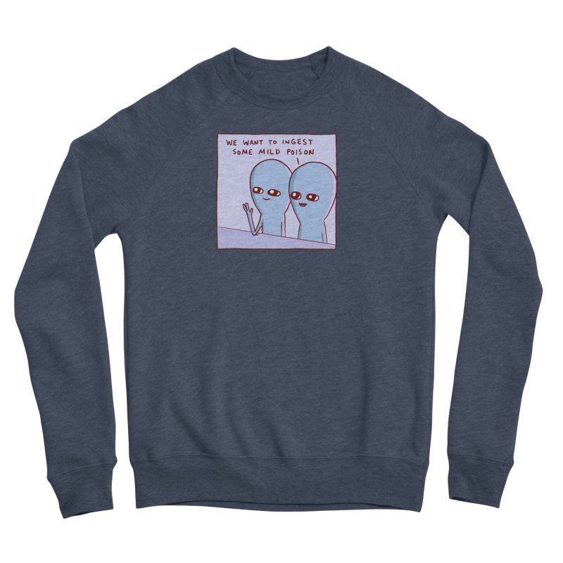 STRANGE PLANET SPECIAL PRODUCT: WE WANT TO INGEST SOME MILD POISON Men's Sponge Fleece Sweatshirt by Nathan W Pyle