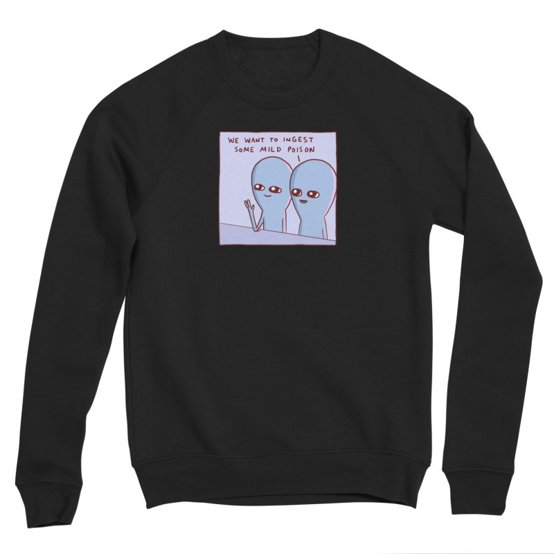 STRANGE PLANET SPECIAL PRODUCT: WE WANT TO INGEST SOME MILD POISON Women's Sweatshirt by Nathan W Pyle