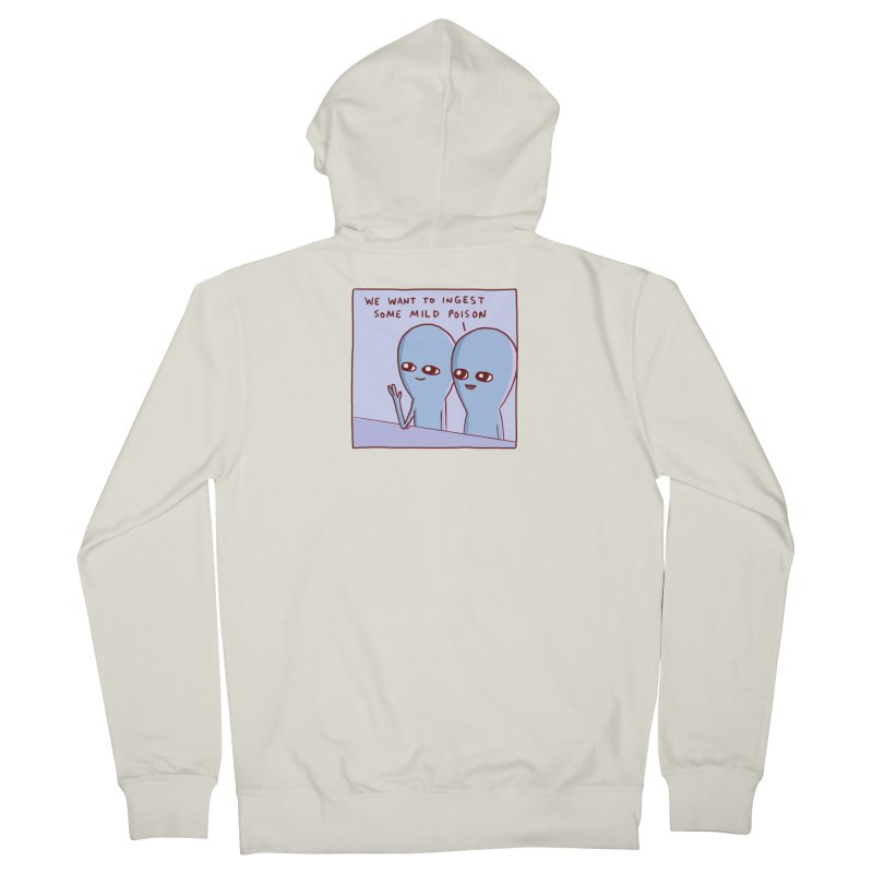 STRANGE PLANET SPECIAL PRODUCT: WE WANT TO INGEST SOME MILD POISON Women's Zip-Up Hoody by Nathan W Pyle