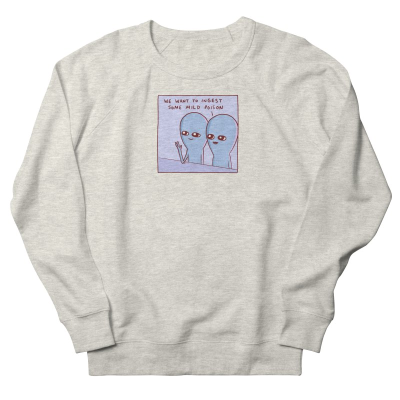 STRANGE PLANET SPECIAL PRODUCT: WE WANT TO INGEST SOME MILD POISON Women's Sweatshirt by Nathan W Pyle Shop | Strange Planet Store | Thread