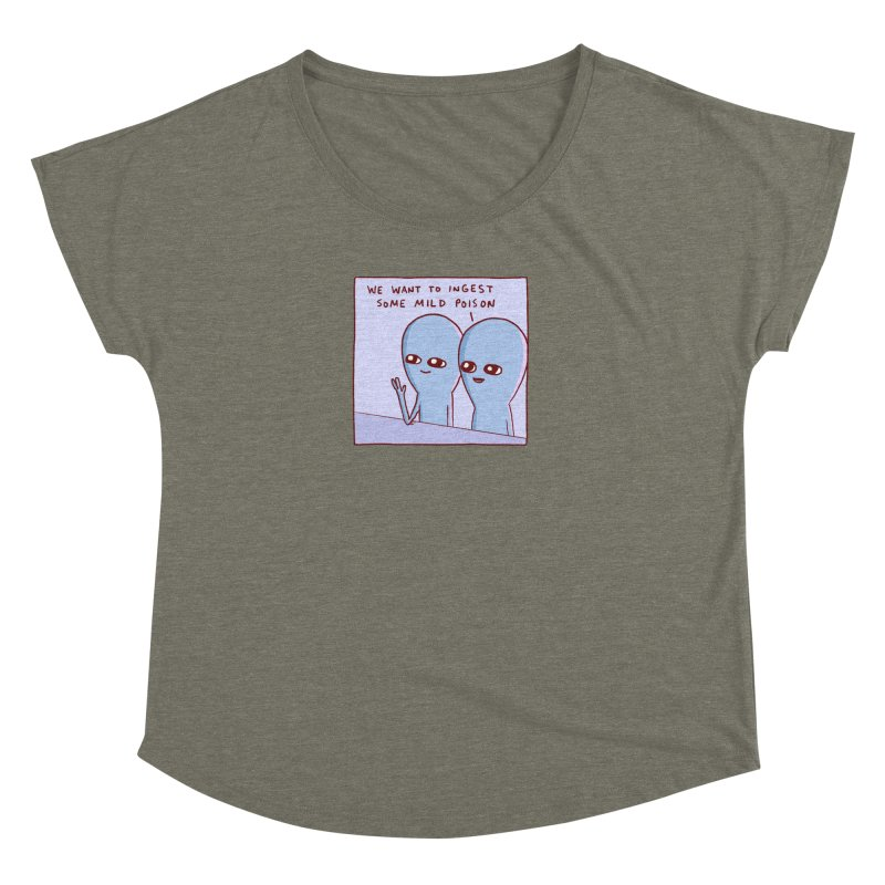 STRANGE PLANET SPECIAL PRODUCT: WE WANT TO INGEST SOME MILD POISON Women's Dolman Scoop Neck by Nathan W Pyle