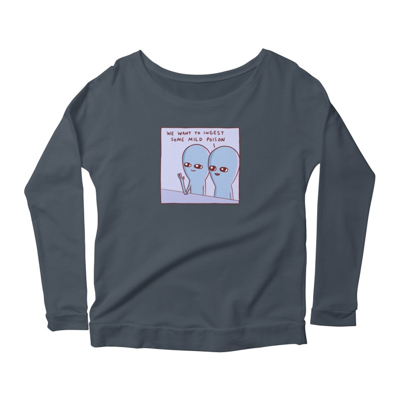 STRANGE PLANET SPECIAL PRODUCT: WE WANT TO INGEST SOME MILD POISON Women's Scoop Neck Longsleeve T-Shirt by Nathan W Pyle