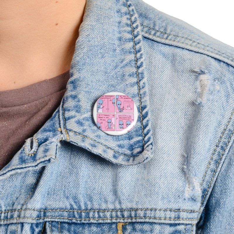 STRANGE PLANET: CRYSTALLIZE CRYSTALLIZE CRYSTALLIZE Accessories Button by Nathan W Pyle