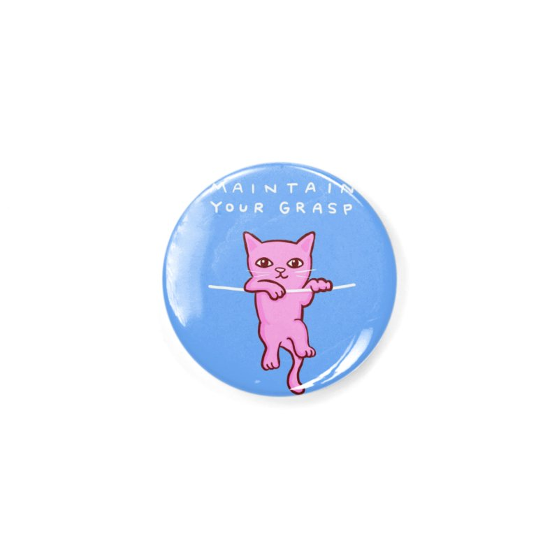 STRANGE PLANET SPECIAL PRODUCT: MAINTAIN YOUR GRASP Accessories Button by Nathan W Pyle