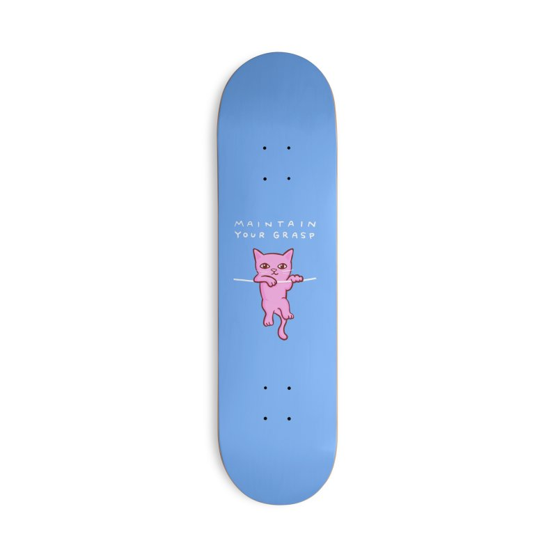 STRANGE PLANET SPECIAL PRODUCT: MAINTAIN YOUR GRASP Accessories Skateboard by Nathan W Pyle