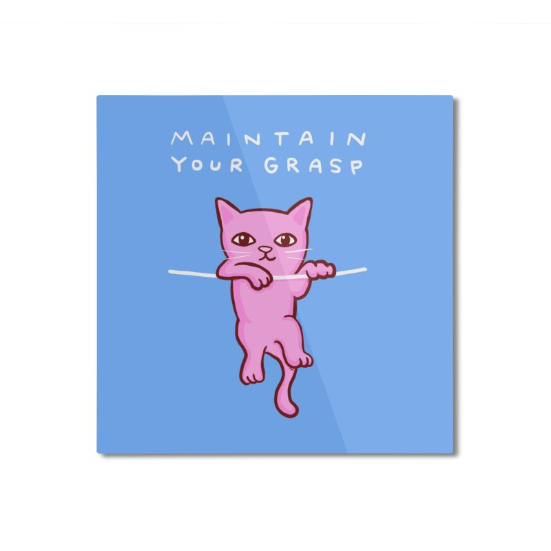 STRANGE PLANET SPECIAL PRODUCT: MAINTAIN YOUR GRASP Home Mounted Aluminum Print by Nathan W Pyle