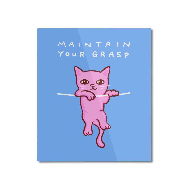 STRANGE PLANET SPECIAL PRODUCT: MAINTAIN YOUR GRASP - PORTRAIT Home Mounted Aluminum Print by Nathan W Pyle