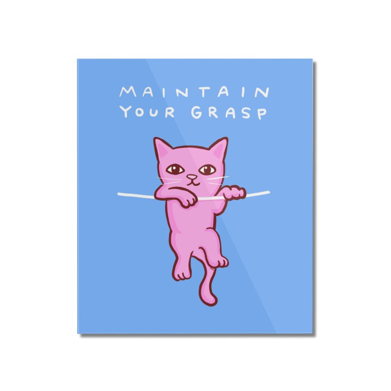 STRANGE PLANET SPECIAL PRODUCT: MAINTAIN YOUR GRASP - PORTRAIT Home Mounted Acrylic Print by Nathan W Pyle