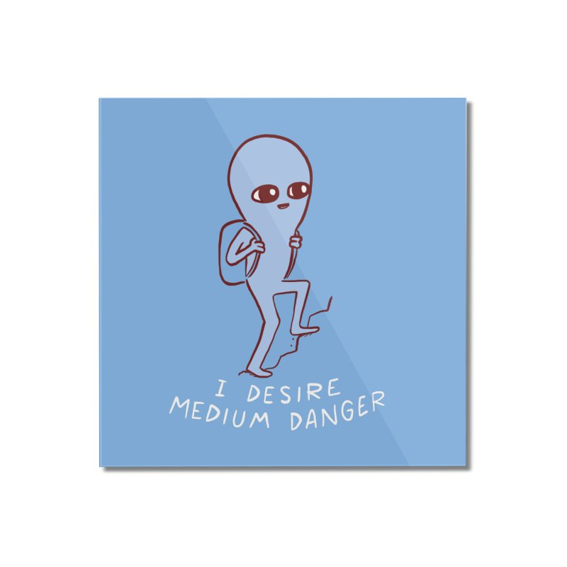 STRANGE PLANET SPECIAL PRODUCT: I DESIRE MEDIUM DANGER Home Mounted Acrylic Print by Nathan W Pyle