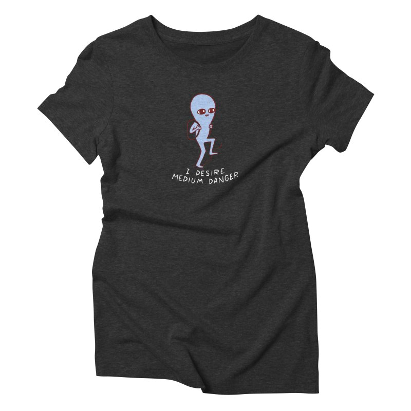 STRANGE PLANET SPECIAL PRODUCT: I DESIRE MEDIUM DANGER Women's Triblend T-Shirt by Nathan W Pyle
