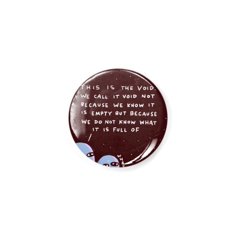 STRANGE PLANET SPECIAL PRODUCT: THE VOID Accessories Button by Nathan W Pyle