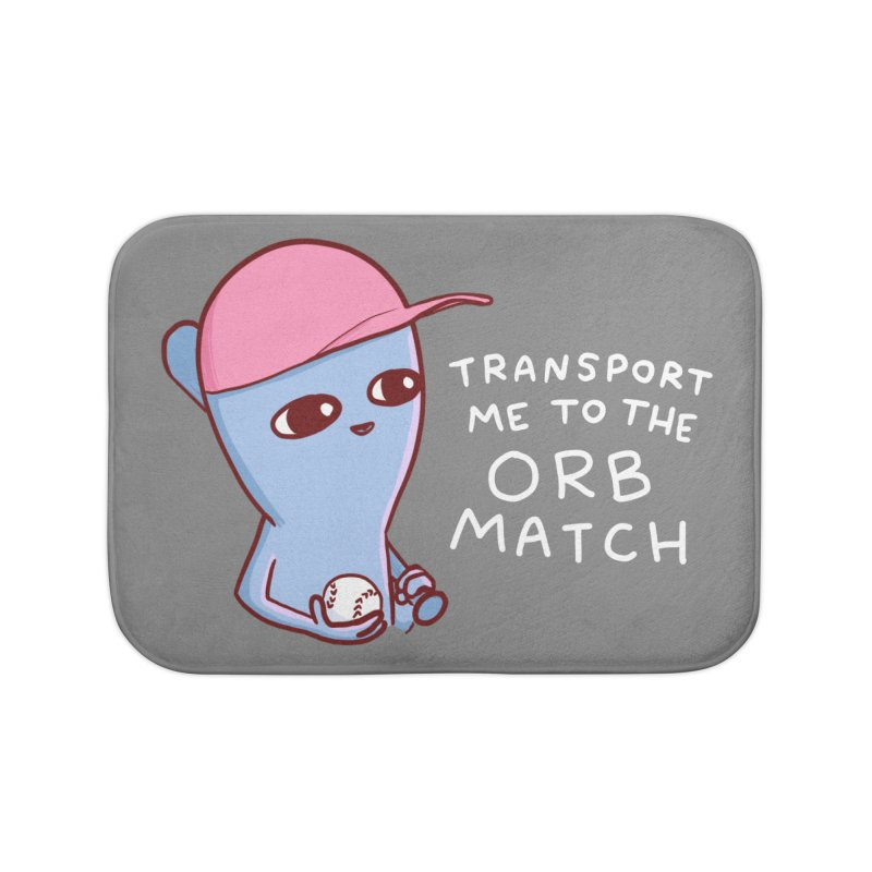 STRANGE PLANET SPECIAL PRODUCT: TRANSPORT ME TO THE ORB MATCH Home Bath Mat by Nathan W Pyle