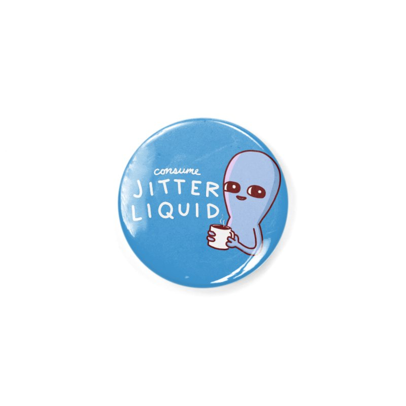 STRANGE PLANET: CONSUME JITTER LIQUID Accessories Button by Nathan W Pyle