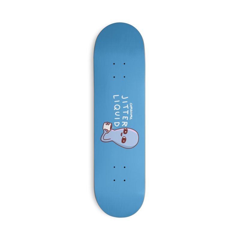 STRANGE PLANET: CONSUME JITTER LIQUID Accessories Skateboard by Nathan W Pyle Shop | Strange Planet Store | Thread