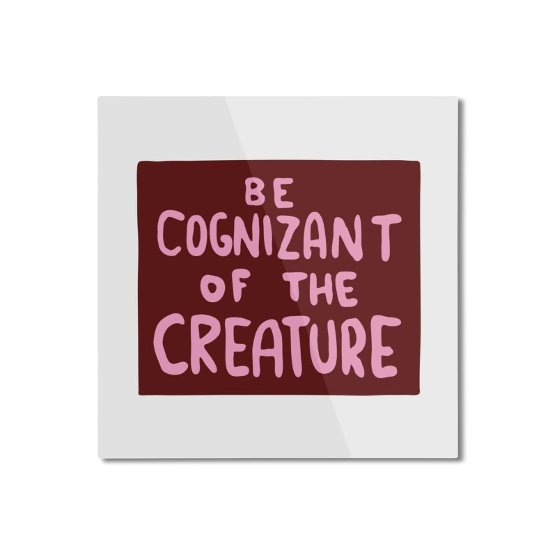 BE COGNIZANT OF THE CREATURE v2 Home Mounted Aluminum Print by Nathan W Pyle Shop | Strange Planet Store | Thread