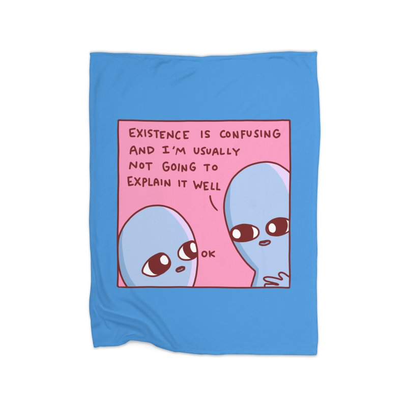 STRANGE PLANET SPECIAL PRODUCT: EXISTENCE IS CONFUSING AND I'M USUALLY NOT GOING TO EXPLAIN IT WELL Home Blanket by Nathan W Pyle Shop | Strange Planet Store | Thread