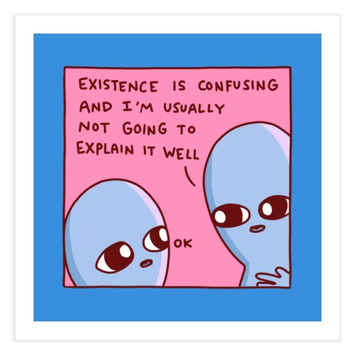 image for STRANGE PLANET SPECIAL PRODUCT: EXISTENCE IS CONFUSING AND I'M USUALLY NOT GOING TO EXPLAIN IT WELL