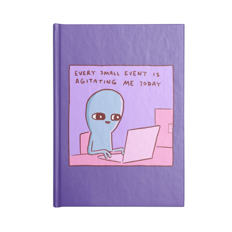 STRANGE PLANET: EVERY SMALL EVENT IS AGITATING ME TODAY Accessories Notebook by Nathan W Pyle Shop   Strange Planet Store   Thread