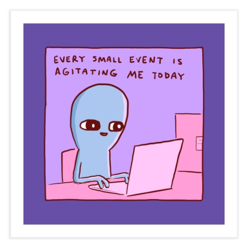 image for STRANGE PLANET: EVERY SMALL EVENT IS AGITATING ME TODAY