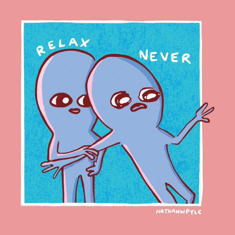 STRANGE PLANET: RELAX. NEVER. Women's T-Shirt by Nathan W Pyle Shop | Strange Planet Store | Thread