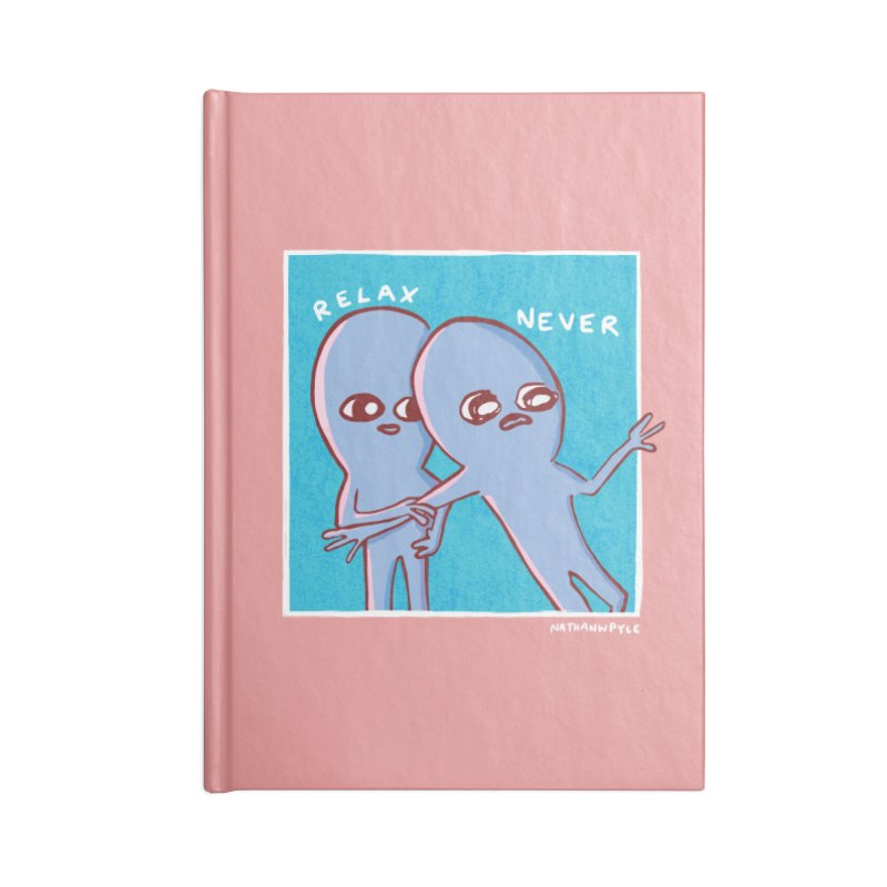 STRANGE PLANET: RELAX. NEVER. Accessories Notebook by Nathan W Pyle Shop | Strange Planet Store | Thread