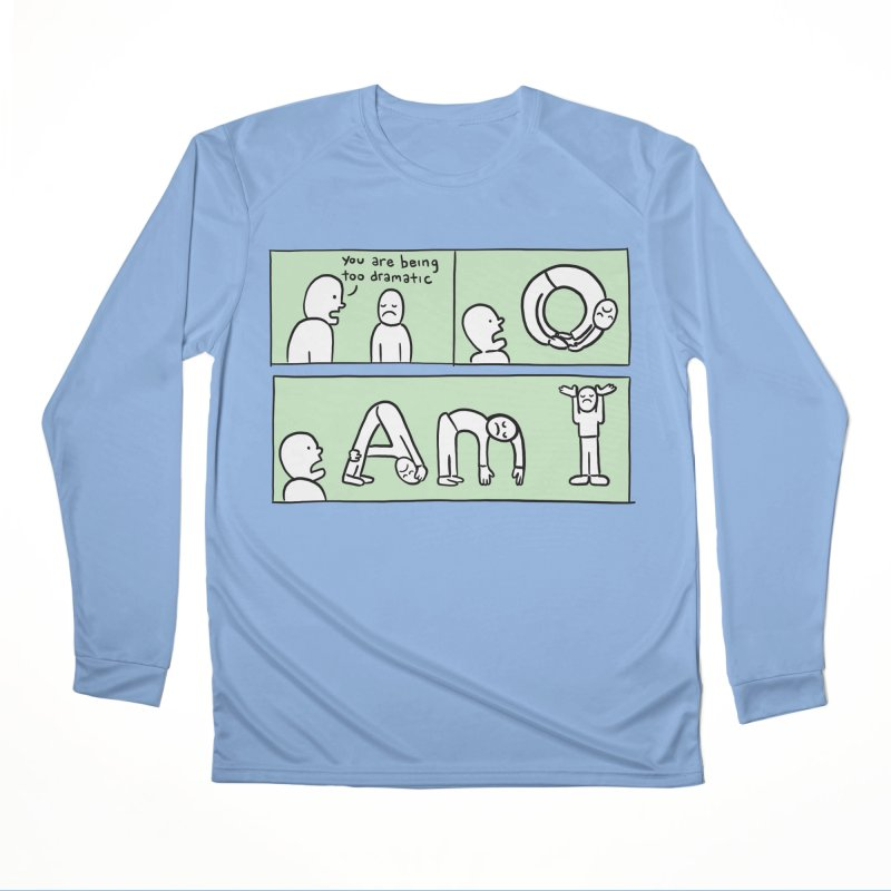 YOU ARE BEING TOO DRAMATIC - O AM I Women's Longsleeve T-Shirt by Nathan W Pyle Shop | Strange Planet Store