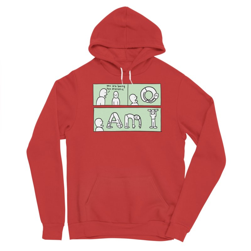 YOU ARE BEING TOO DRAMATIC - O AM I Men's Pullover Hoody by Nathan W Pyle Shop   Strange Planet Store   Thread