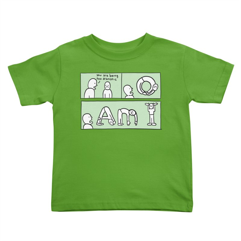 YOU ARE BEING TOO DRAMATIC - O AM I Kids Toddler T-Shirt by Nathan W Pyle Shop | Strange Planet Store