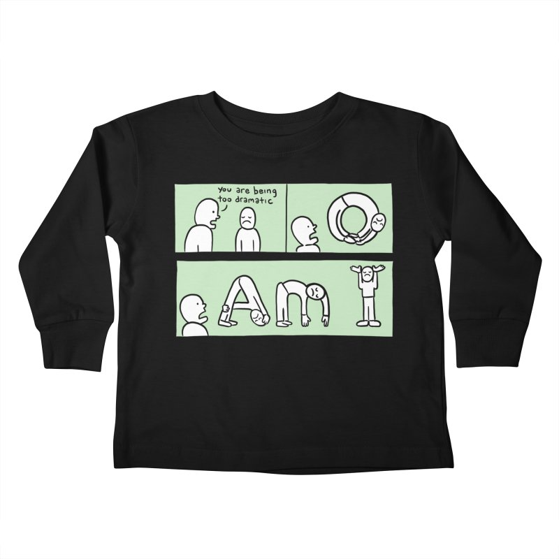 YOU ARE BEING TOO DRAMATIC - O AM I Kids Toddler Longsleeve T-Shirt by Nathan W Pyle Shop | Strange Planet Store