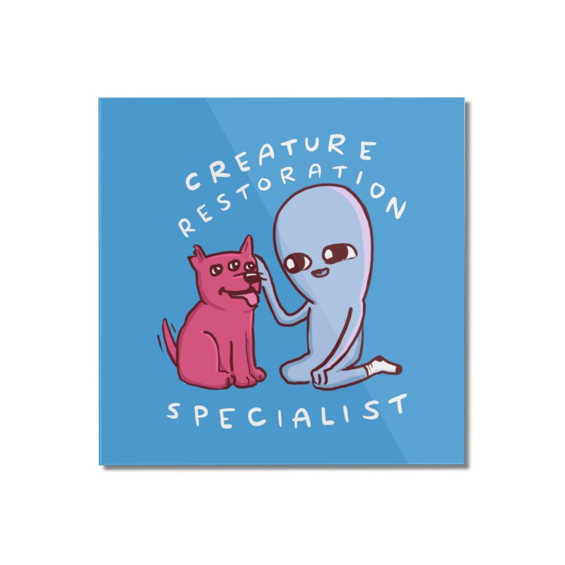 STRANGE PLANET: CREATURE RESTORATION SPECIALIST (MORAL CREATURE) Home Mounted Acrylic Print by Nathan W Pyle Shop   Strange Planet Store   Thread