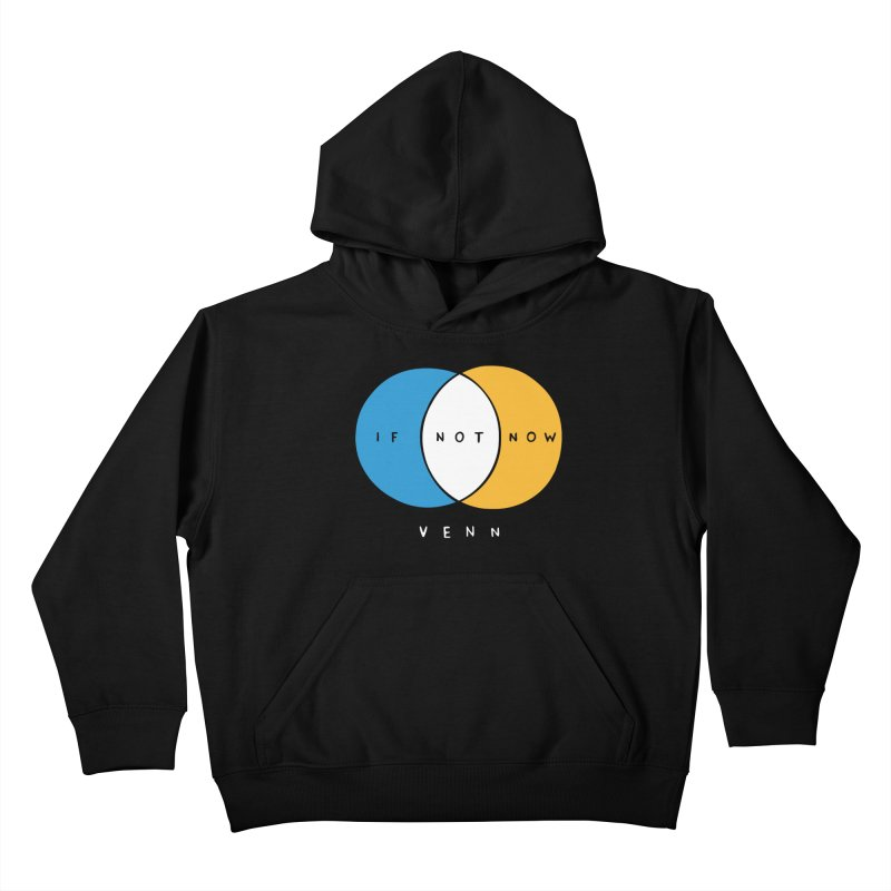 If Not Now Venn Kids Pullover Hoody by nathanwpyle's Artist Shop