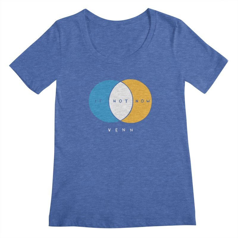 If Not Now Venn Women's Scoopneck by nathanwpyle's Artist Shop