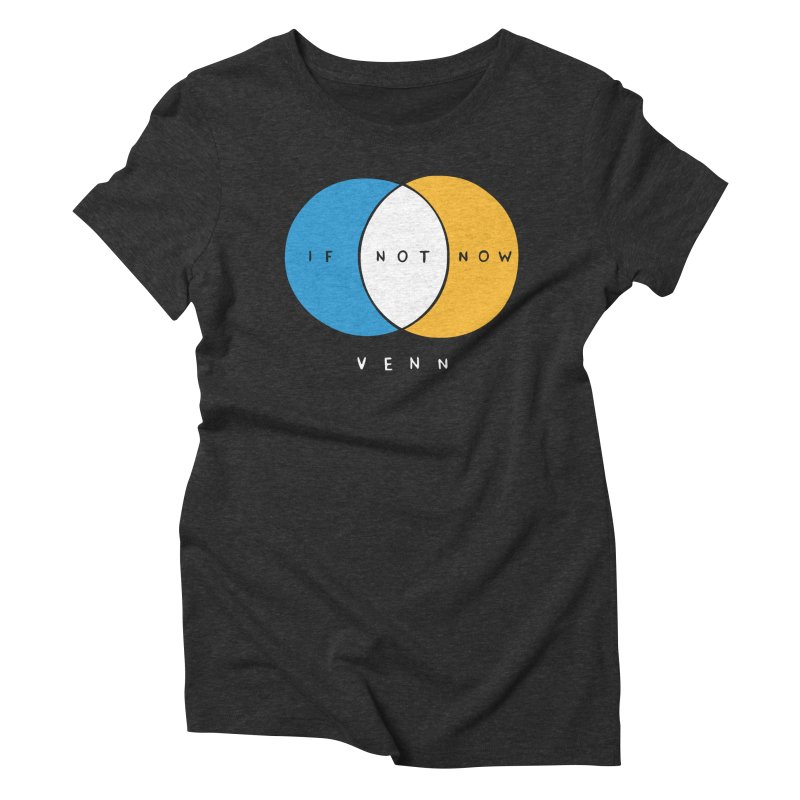If Not Now Venn Women's Triblend T-Shirt by nathanwpyle's Artist Shop