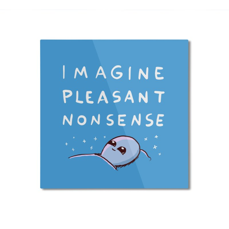 STRANGE PLANET SPECIAL PRODUCT: IMAGINE PLEASANT NONSENSE Home Mounted Aluminum Print by Nathan W Pyle Shop | Strange Planet Store | Thread