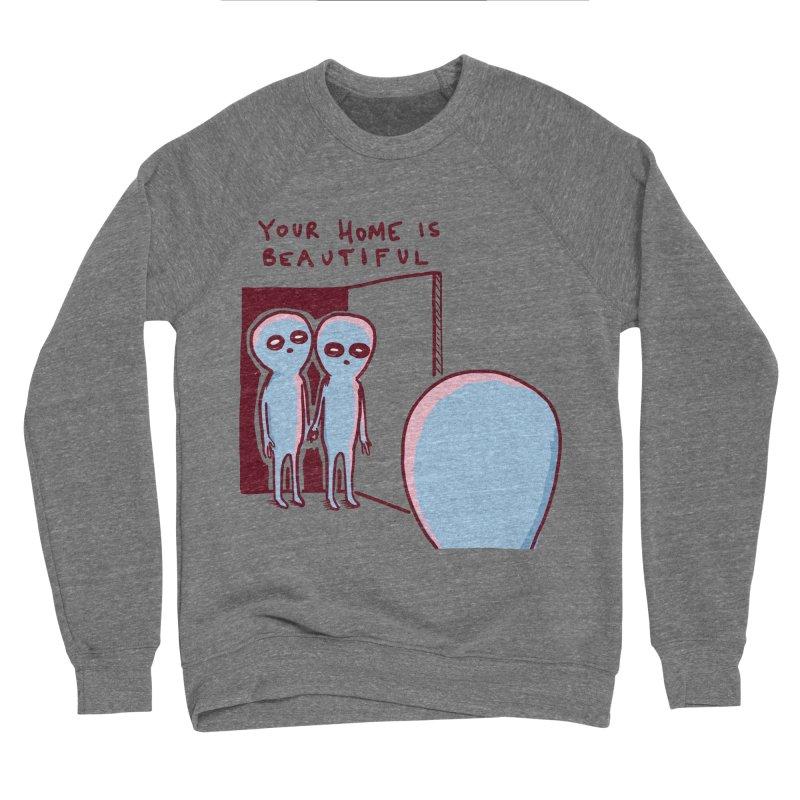 STRANGE PLANET SPECIAL PRODUCT: YOUR HOME IS BEAUTIFUL Men's Sponge Fleece Sweatshirt by Nathan W Pyle