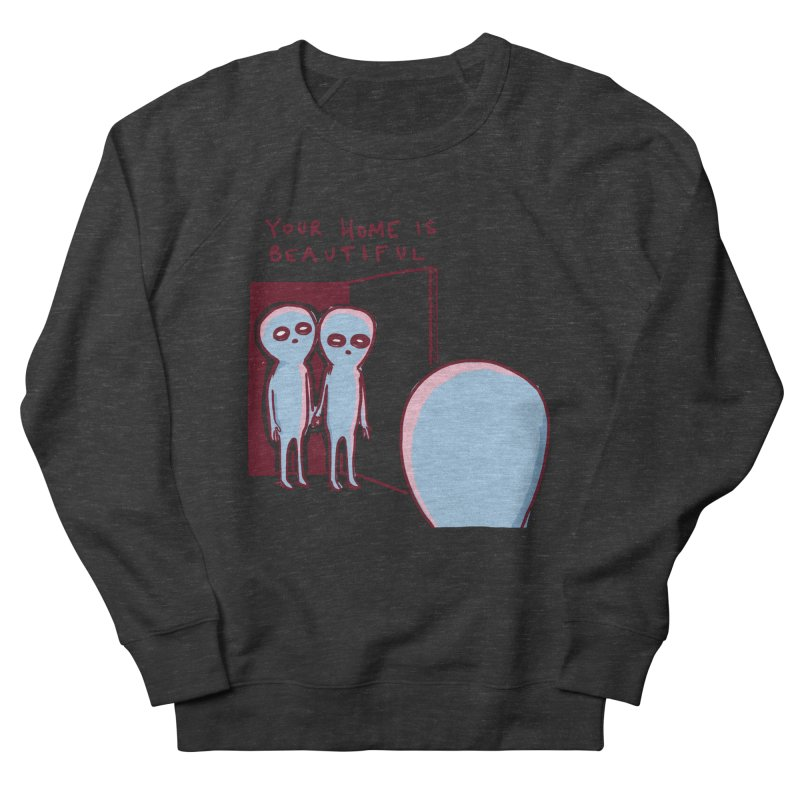 STRANGE PLANET SPECIAL PRODUCT: YOUR HOME IS BEAUTIFUL Women's Sweatshirt by Nathan W Pyle