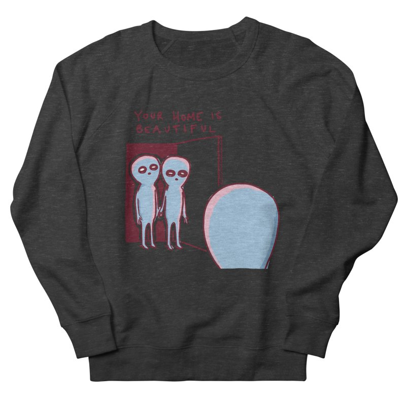 STRANGE PLANET SPECIAL PRODUCT: YOUR HOME IS BEAUTIFUL Women's French Terry Sweatshirt by Nathan W Pyle
