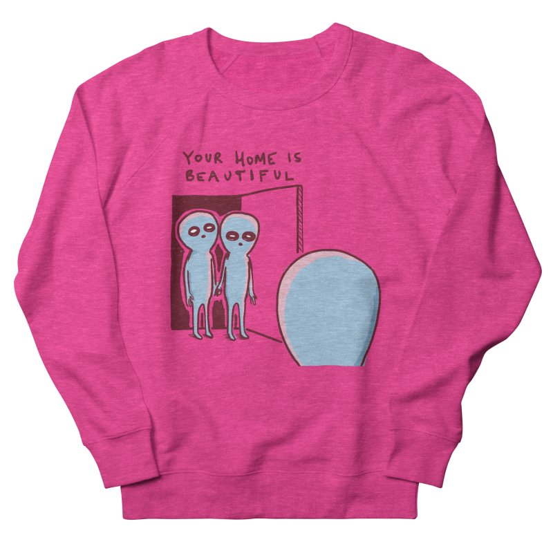 STRANGE PLANET SPECIAL PRODUCT: YOUR HOME IS BEAUTIFUL Men's French Terry Sweatshirt by Nathan W Pyle