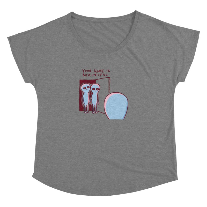 STRANGE PLANET SPECIAL PRODUCT: YOUR HOME IS BEAUTIFUL Women's Scoop Neck by Nathan W Pyle