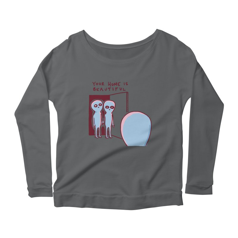 STRANGE PLANET SPECIAL PRODUCT: YOUR HOME IS BEAUTIFUL Women's Scoop Neck Longsleeve T-Shirt by Nathan W Pyle