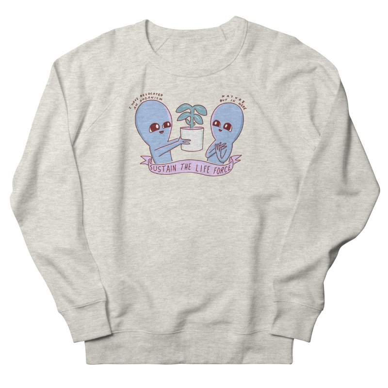 STRANGE PLANET SPECIAL PRODUCT: SUSTAIN THE LIFE FORCE Men's Sweatshirt by Nathan W Pyle