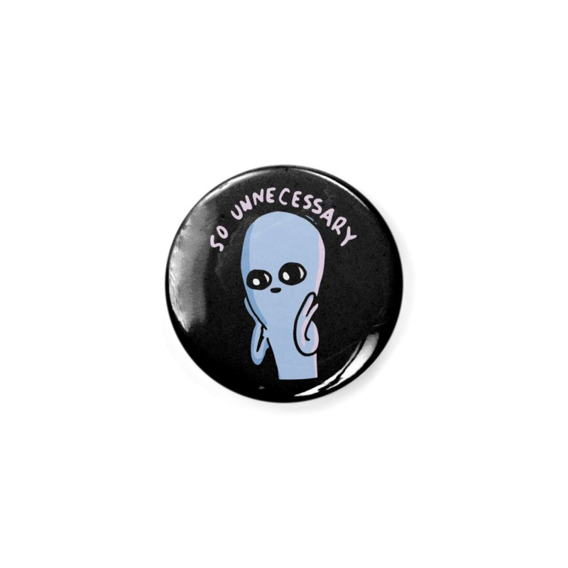 STRANGE PLANET SPECIAL PRODUCT: SO UNNECESSARY Accessories Button by Nathan W Pyle