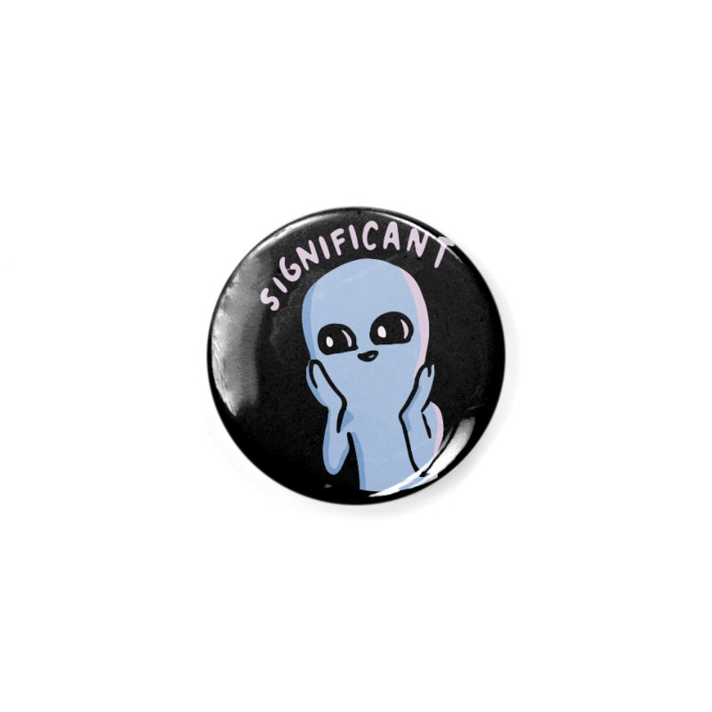 STRANGE PLANET SPECIAL PRODUCT: SIGNIFICANT Accessories Button by Nathan W Pyle