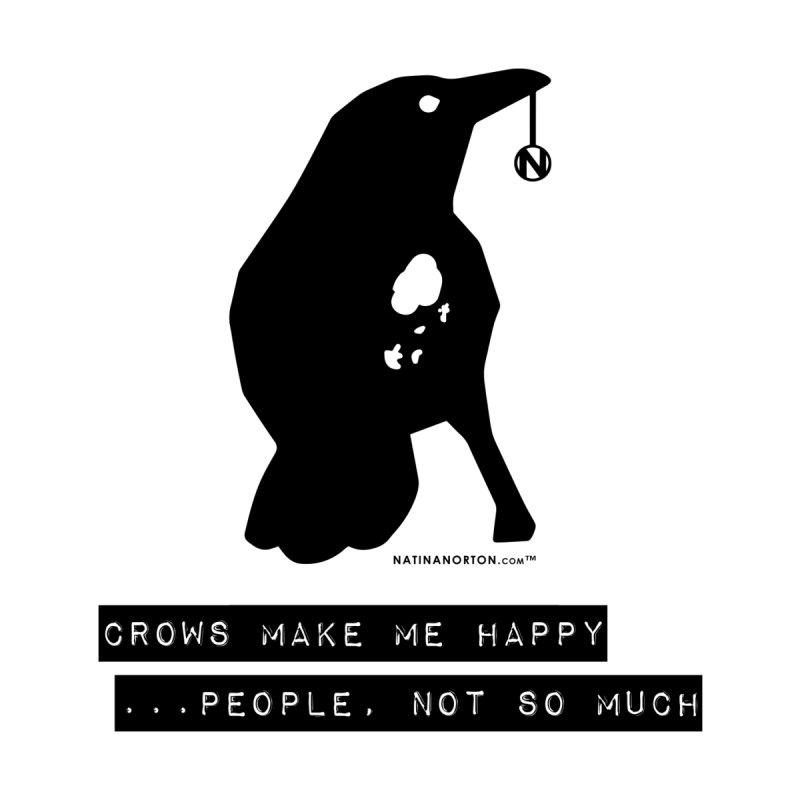 Crows Make Me Happy by Natina Norton Designs