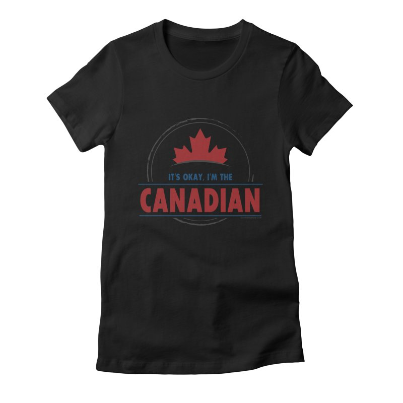 Canada Couples - It's Okay, I'm the Canadian Women's Fitted T-Shirt by Natina Norton Designs