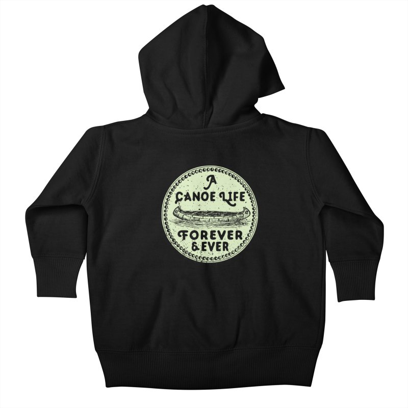 A Canoe Life Kids Baby Zip-Up Hoody by navjinderism's Artist Shop